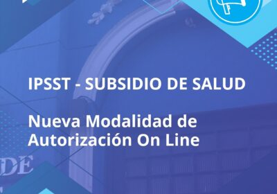 IPSST – SUBSIDIO DE SALUD Nueva Modalidad de AutorizaciónOn Line