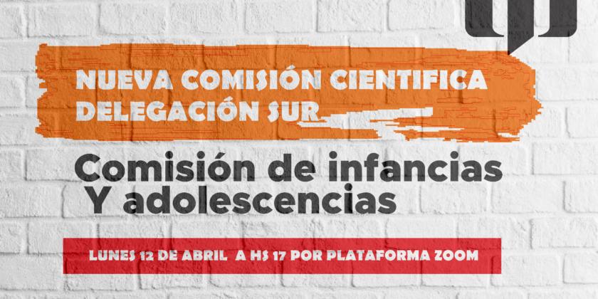 Nueva comisión científica – Comisión de infancias y adolescencias – Delegación Sur